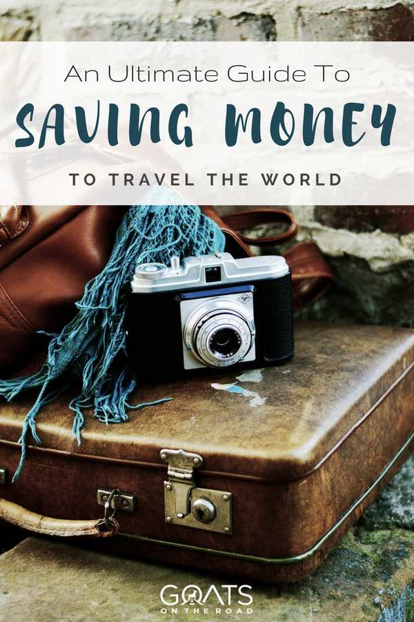 Suitcase and camera with text overlay An Ultimate Guide To Saving Money To Travel The World