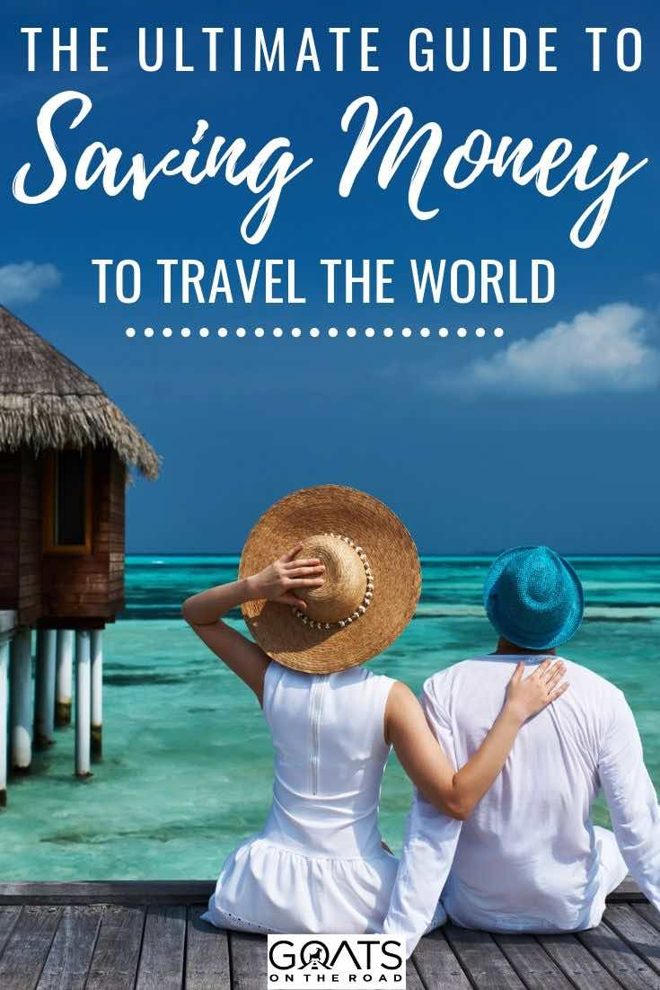 couple at the Maldives with text overlay the ultimate guide to saving money to travel the world