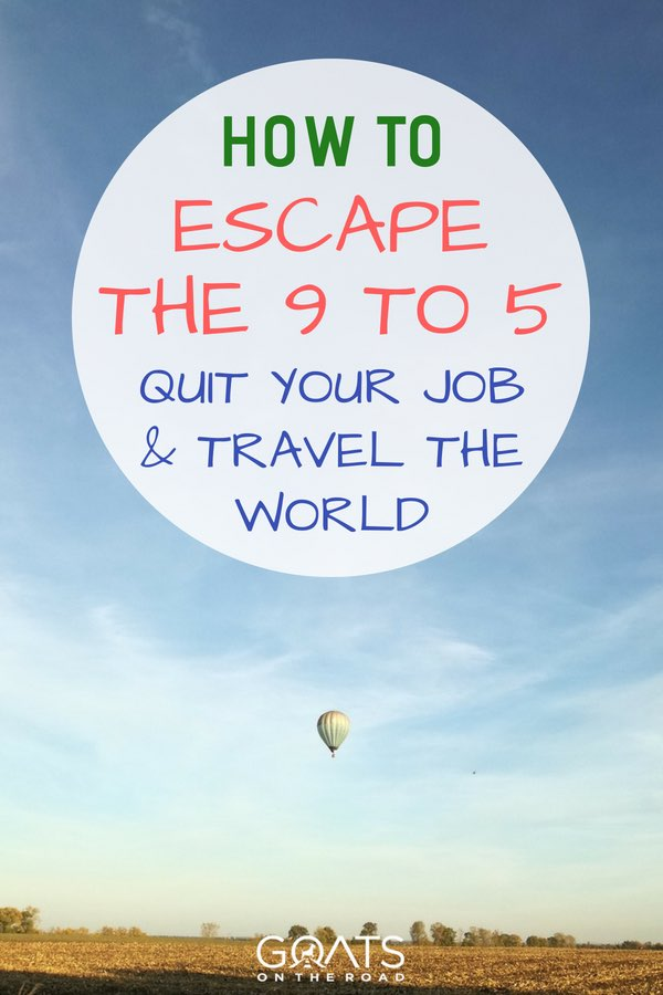 Hot air balloon in sky with text overlay How To Escape The 9 to 5 Quit Your Job & Travel The World