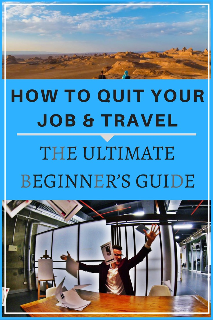 How To Quit Your Job & Travel- The Ultimate Beginner's Guide