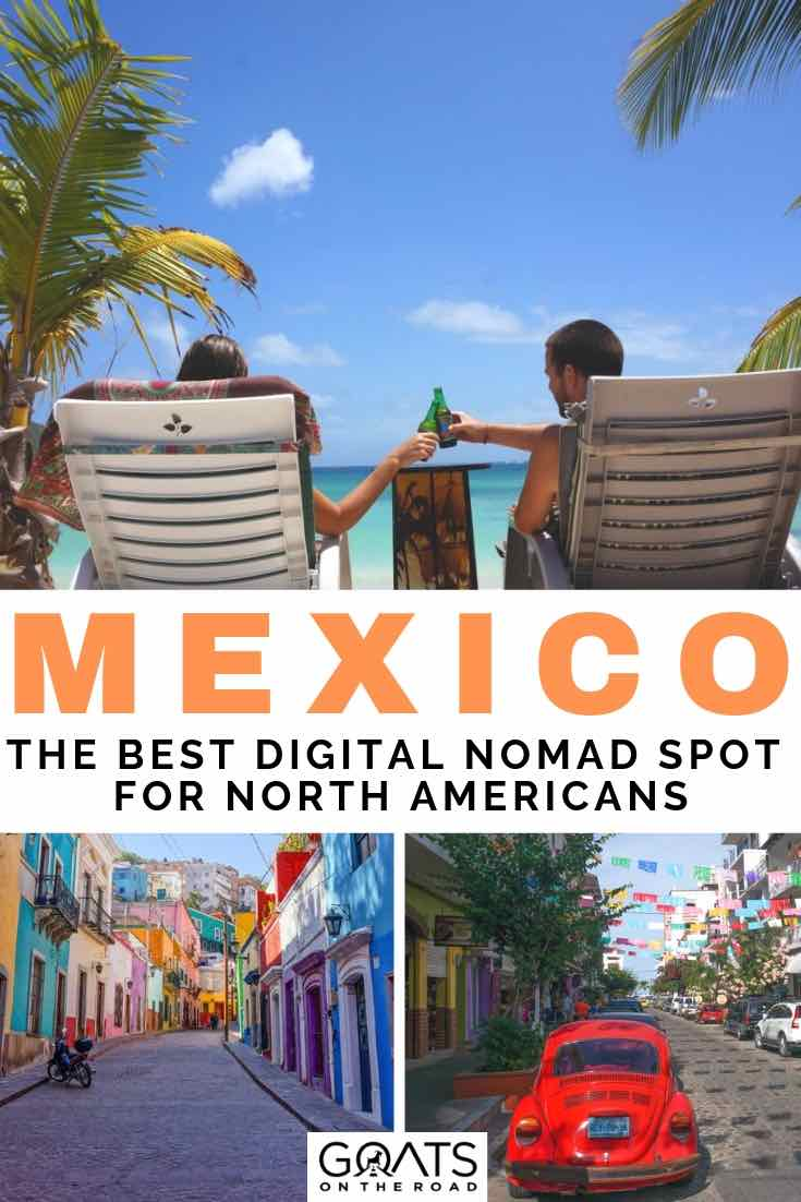 various images of digital nomad life in mexico with text overlay mexico the best digital nomad spot for north americans