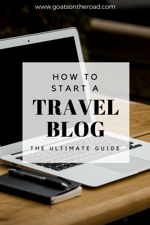 How To Start A Travel Blog (The Ultimate Guide)