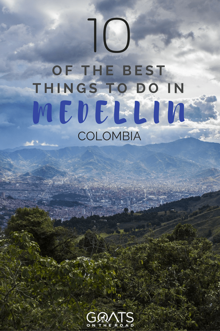Cool Things To Do In Medellin Colombia Goats On The Road - 10 things to see and do in colombia