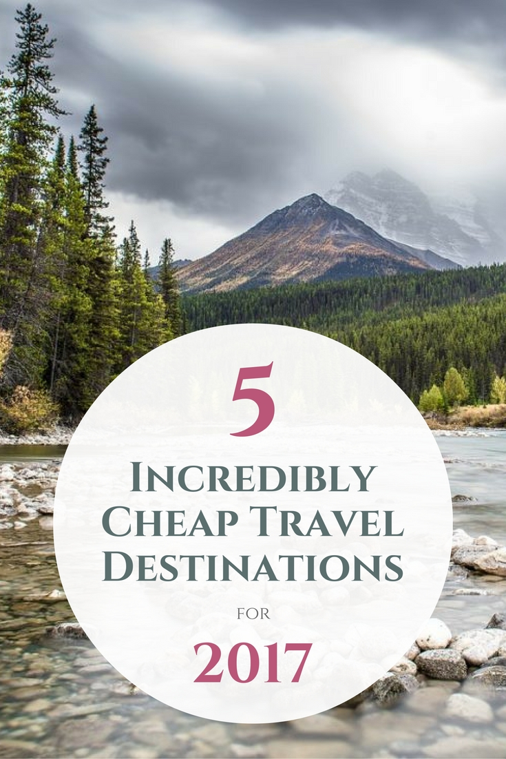 5 Incredibly Cheap Travel Destinations for 2017