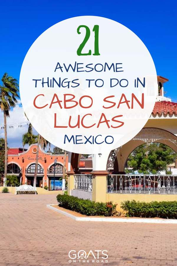 Cabo San Lucas with text overlay 21 Awesome Things To Do In Cabo San Lucas