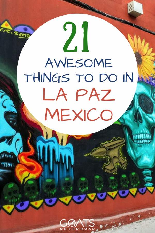 Mexico graffiti with text overlay 21 Awesome Things To Do In La Paz