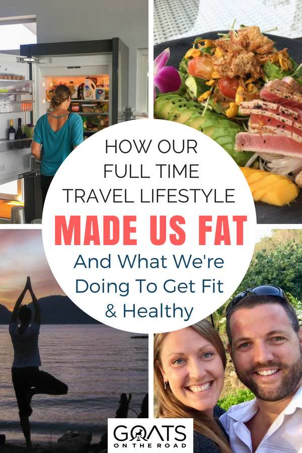 Healthy living snaps with text overlay How Our Full Time Travel Lifestyle Made Us Fat