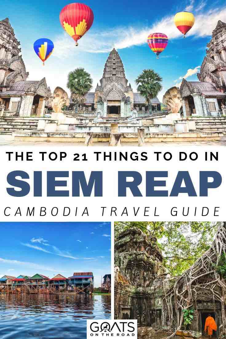 hot air balloons over Angkor Wat with text overlay the top 21 things to do in Siem reap