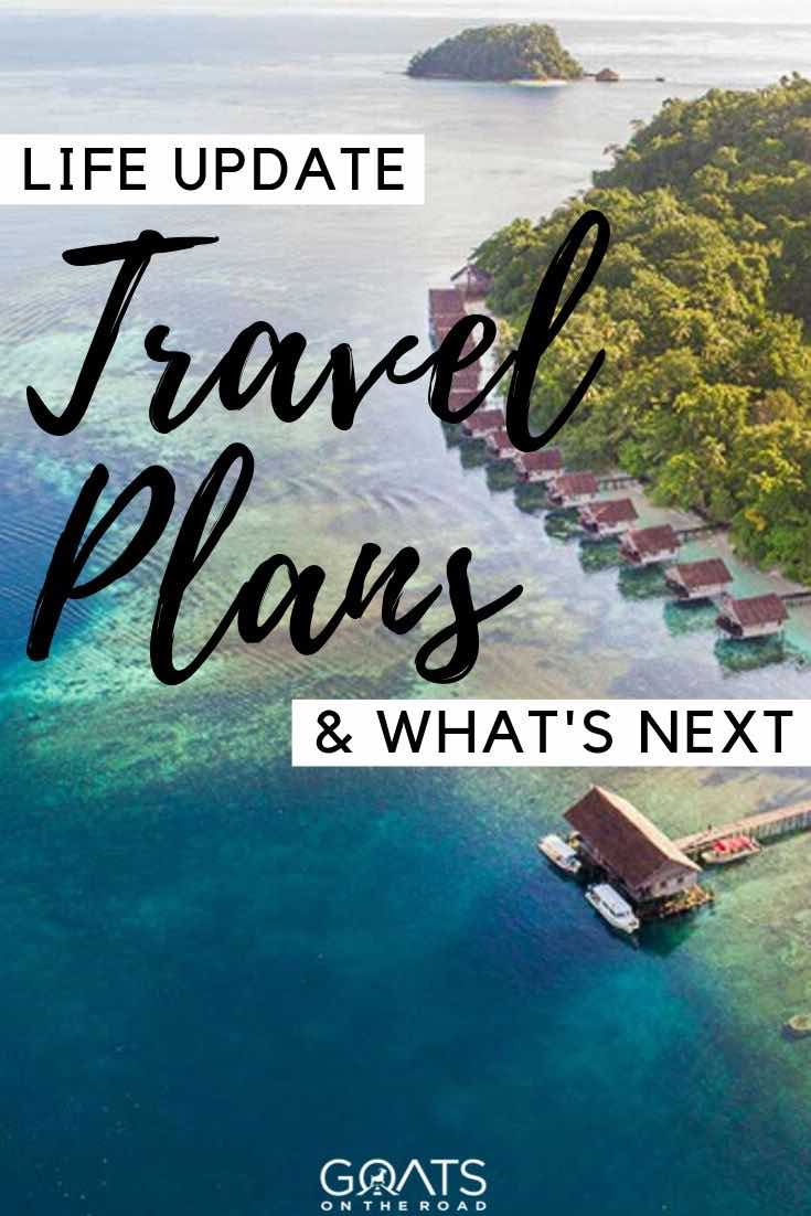 raja ampat with text overlay life update travel plans
