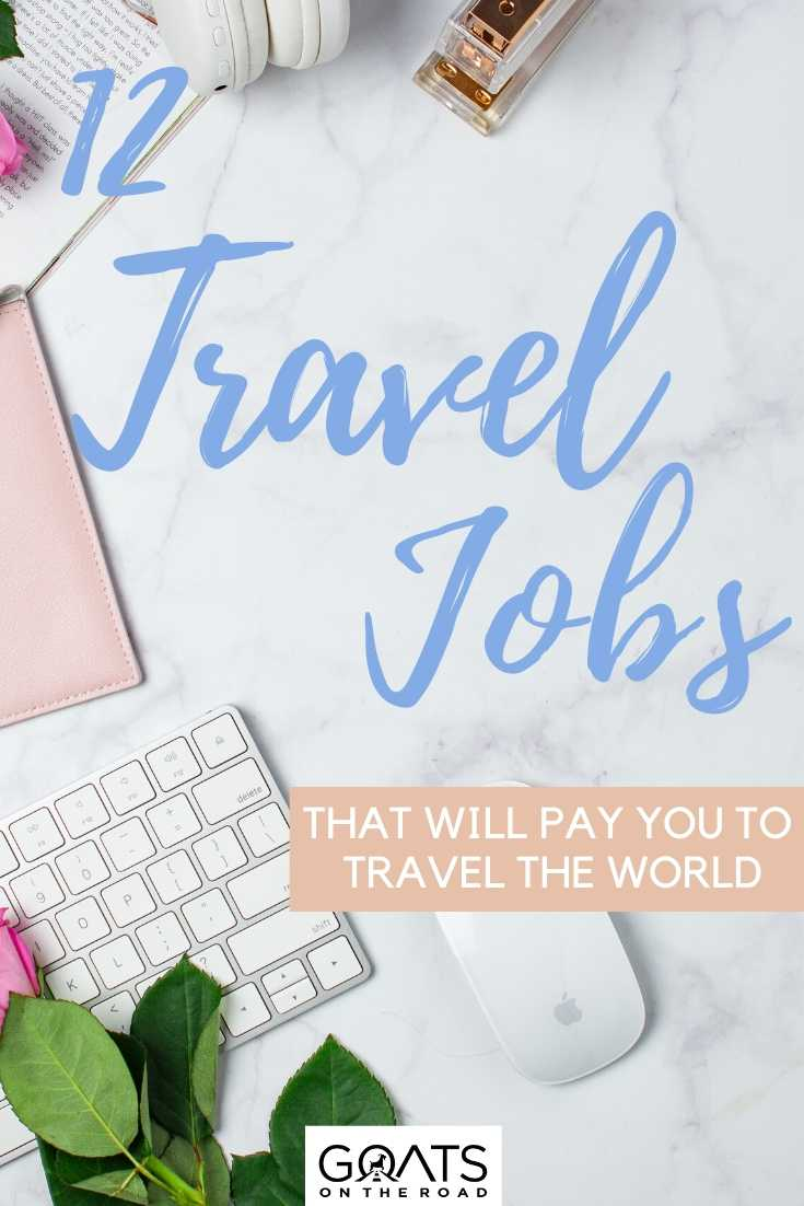 """12 Travel Jobs That Will Pay You to Travel the World"