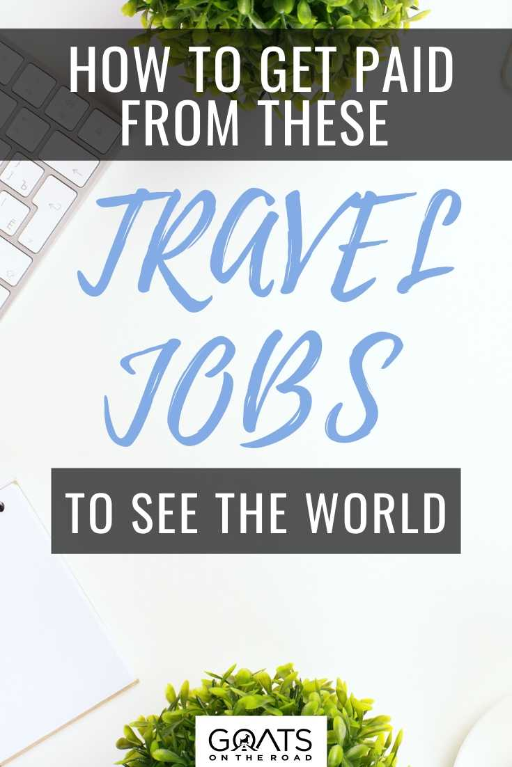 How To Get Paid From These Travel Jobs To See The World
