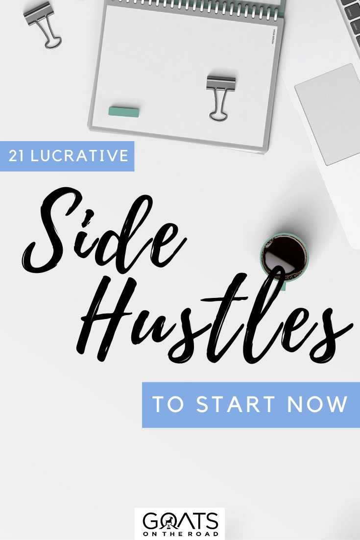 """21 Lucrative Side Hustles To Start Now"