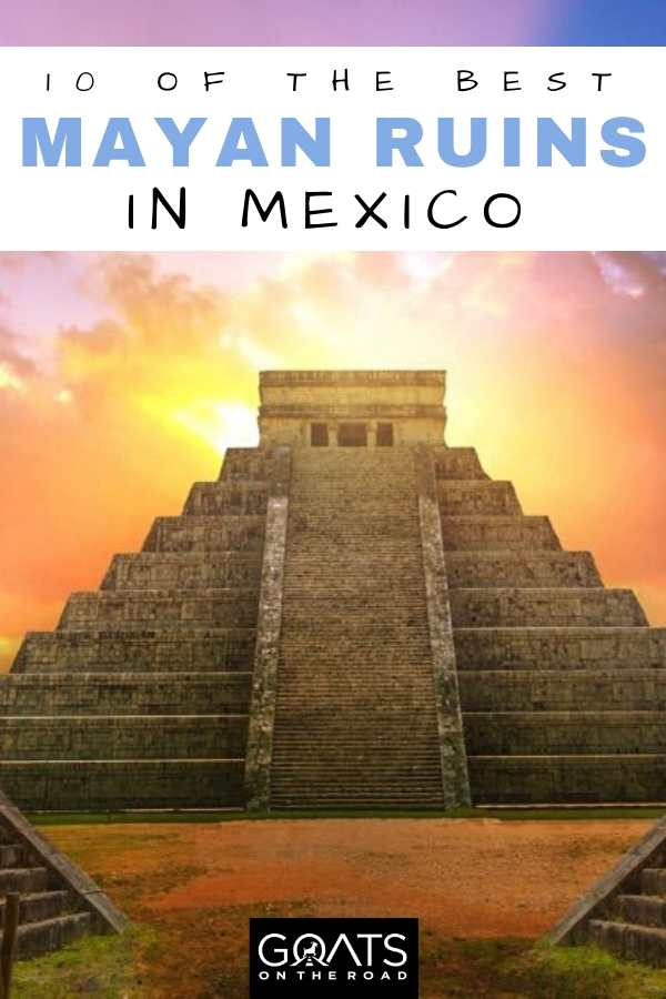 10 Best Mayan Ruins in Mexico