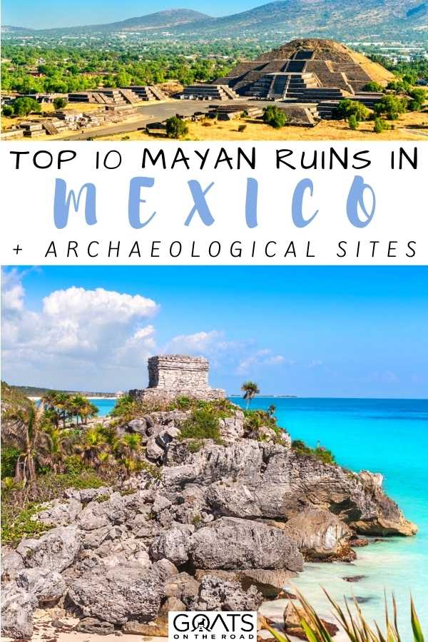 """""""Top 10 Mayan Ruins in Mexico + Archaeological Sites"""