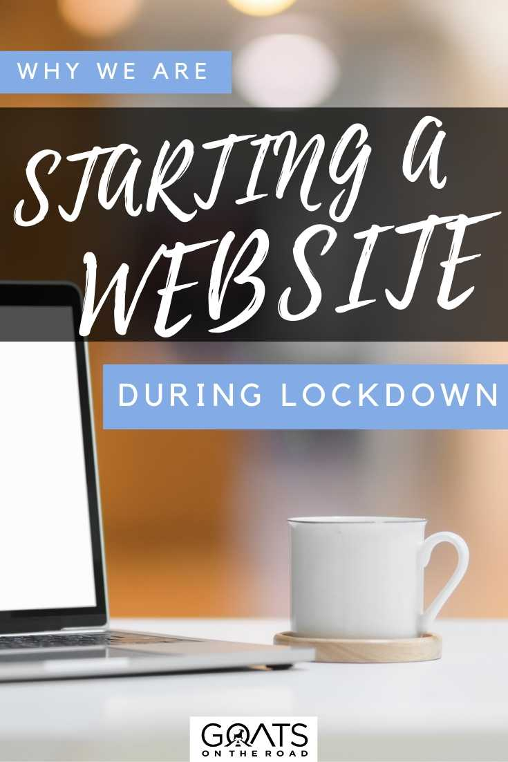 """Why We Are Starting A Website During Lockdown"