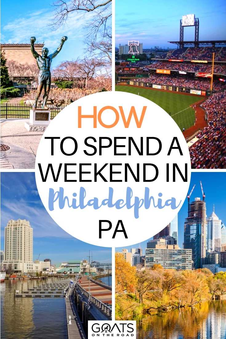 How To Spend A Weekend In Philadelphia, PA