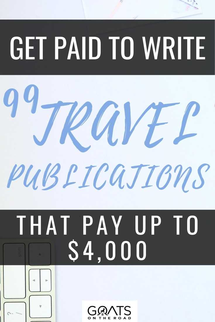 Get Paid To Write: 99 Travel Publications That Pay Up To $4,000
