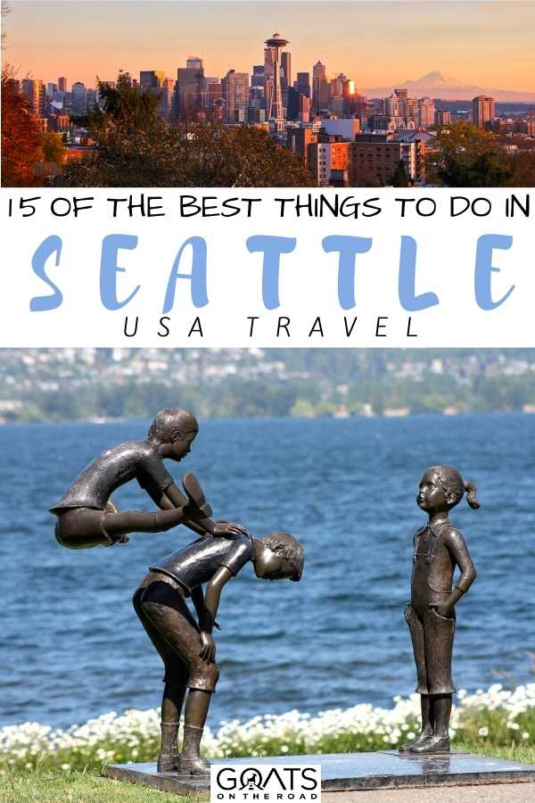 """""""15 Of The Best Things To Do in Seattle, Washington"""