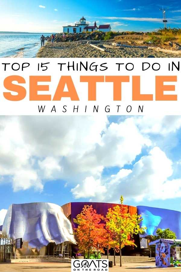 """""""Top 15 Things To Do in Seattle, Washington"""