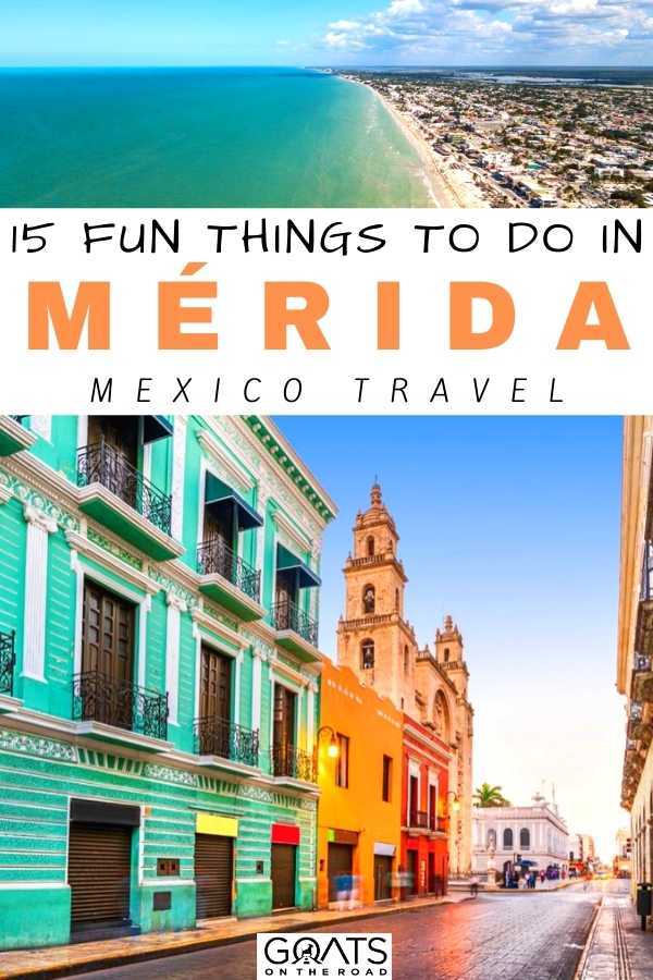 """""""15 Fun Things to Do in Mérida, Mexico"""