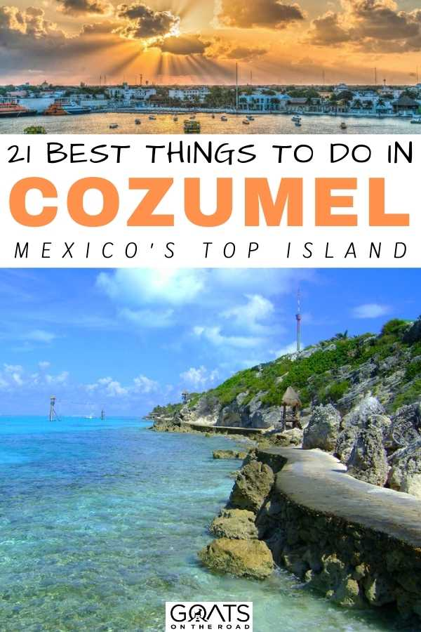 """""""21 Best Things To Do in Cozumel: Mexico's Top Island"""
