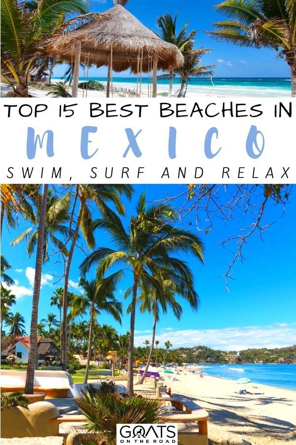 """""""Top 15 Best Beaches in Mexico: Swim, Surf And Relax"""