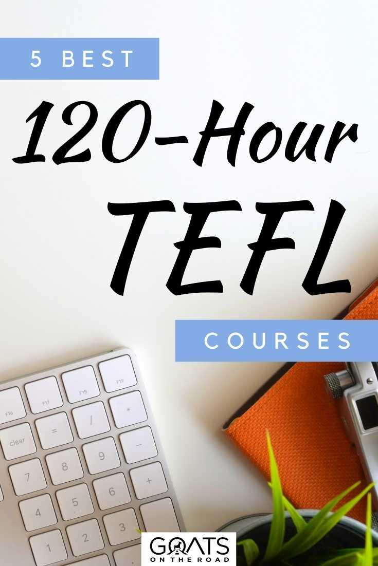 """5 Best 120-Hour TEFL Courses"