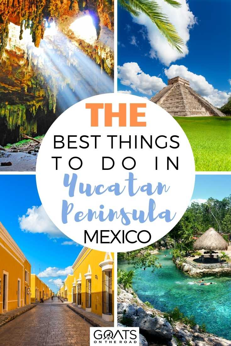 The Best Things To Do in Yucatan Peninsula, Mexico