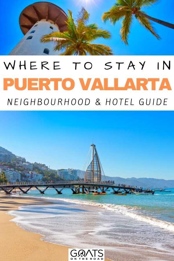 """Where To Stay in Puerto Vallarta: Neighbourhood & Hotel Guide"