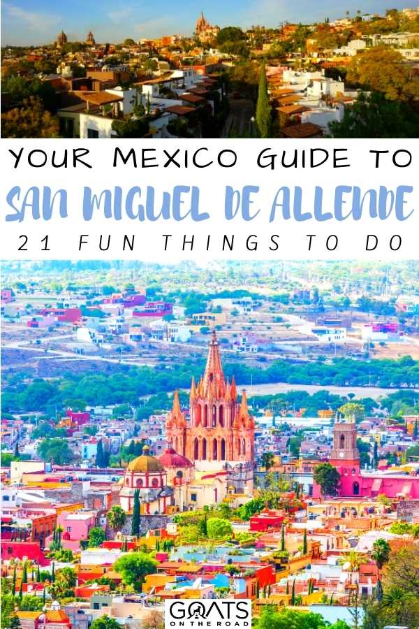 """""""Your Mexico Guide To San Miguel de Allende: 21 Fun Things To Do"""