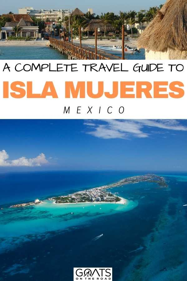 """""""A Complete Travel Guide To Isla Mujeres, Mexico"""