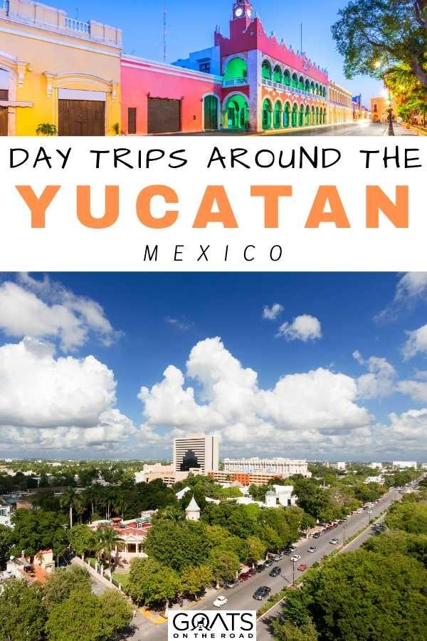 """Day Trips Around The Yucatan, Mexico"