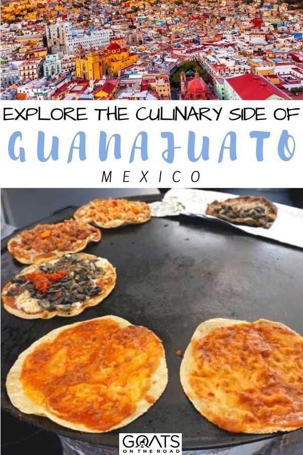 """""""Explore The Culinary Side of Guanajuato, Mexico"""