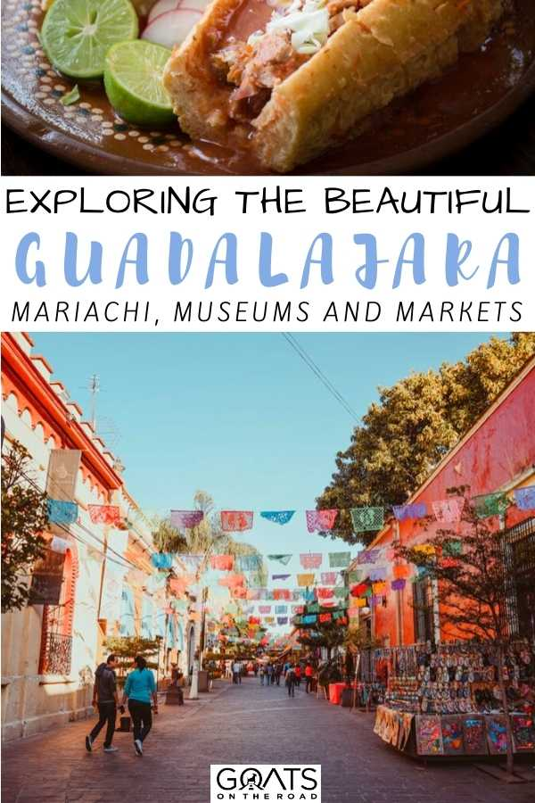 """Exploring The Beautiful Guadalajara: Mariachi, Museums and Markets"
