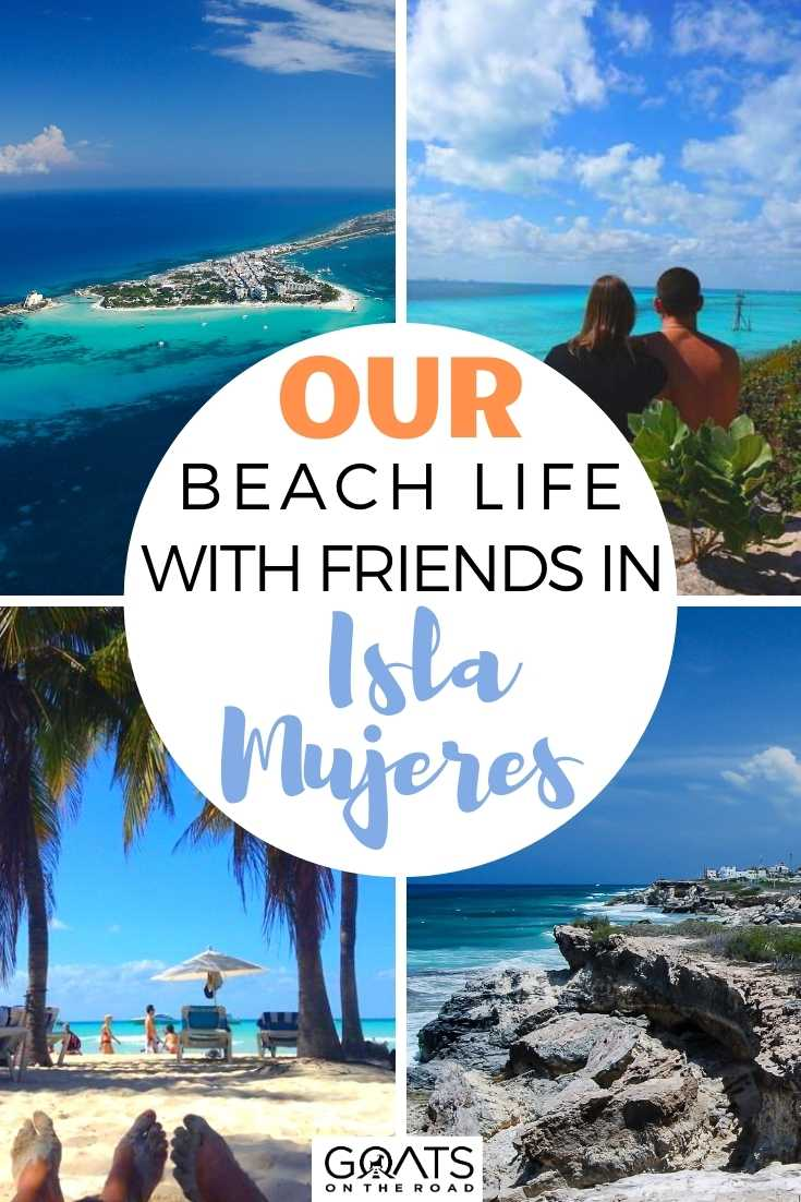 Our Beach Life With Friends in Isla Mujeres, Mexico