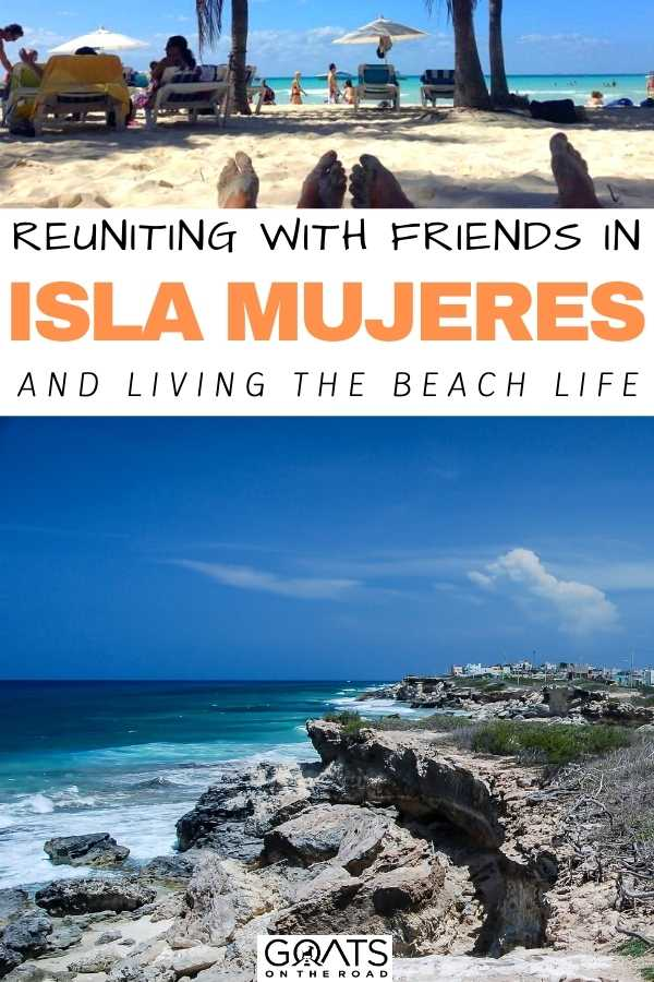 """""""Reuniting With Friends in Isla Mujeres and Living the Beach Life"""