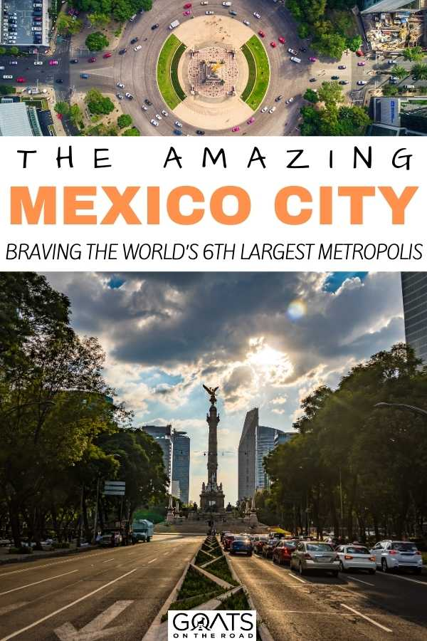 """The Amazing Mexico City: Braving the World's 6th Largest Metropolis"
