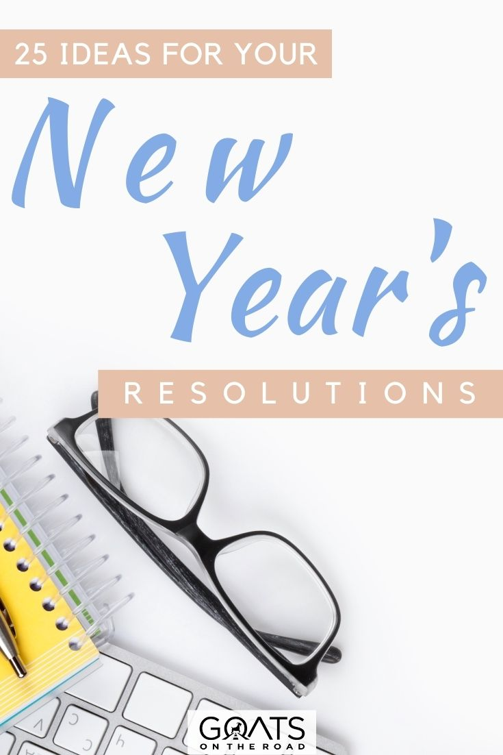 """25 Ideas For Your New Year's Resolutions"