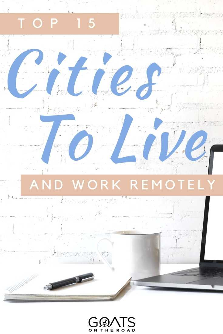 """""""Top 15 Cities To Live and Work Remotely"""