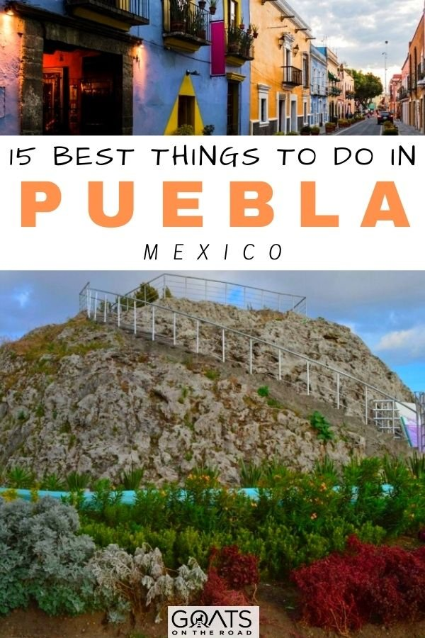 """""""15 Best Things To Do in Puebla City, Mexico"""