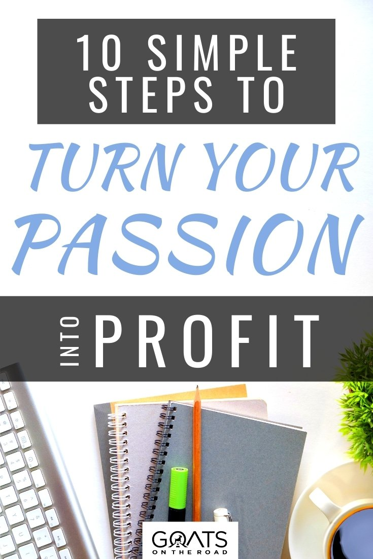 10 Simple Steps To Your Turn Passion Into Profit