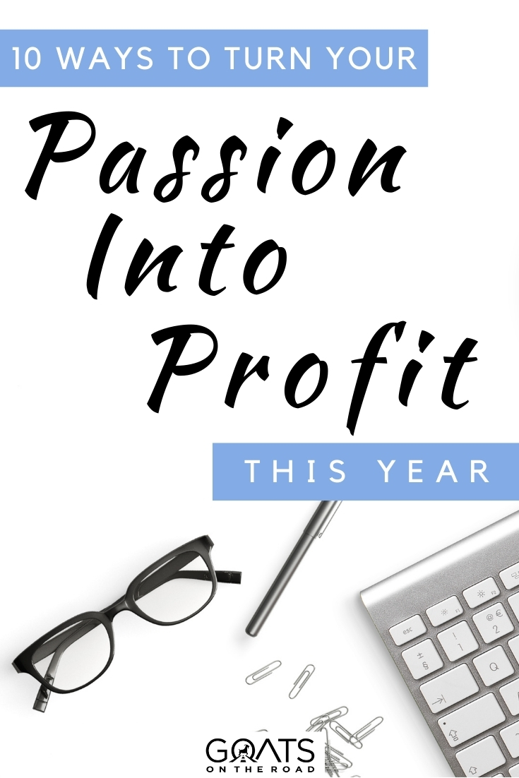 """10 Ways To Turn Your Passion Into Profit"