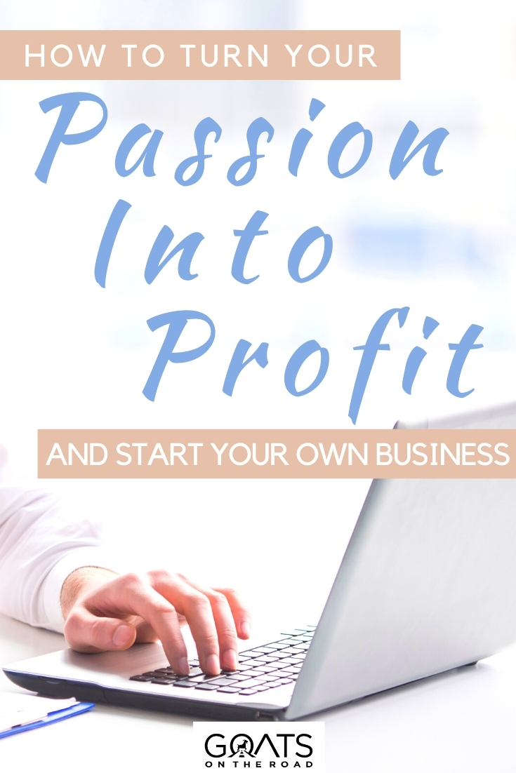"""How to Turn Your Passion Into Profit and Start Your Own Business"