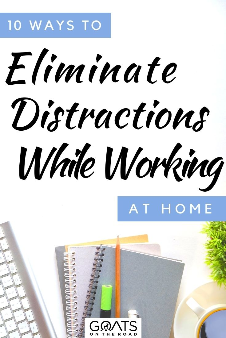 """""""10 Ways To Eliminate Distractions While Working At Home"""
