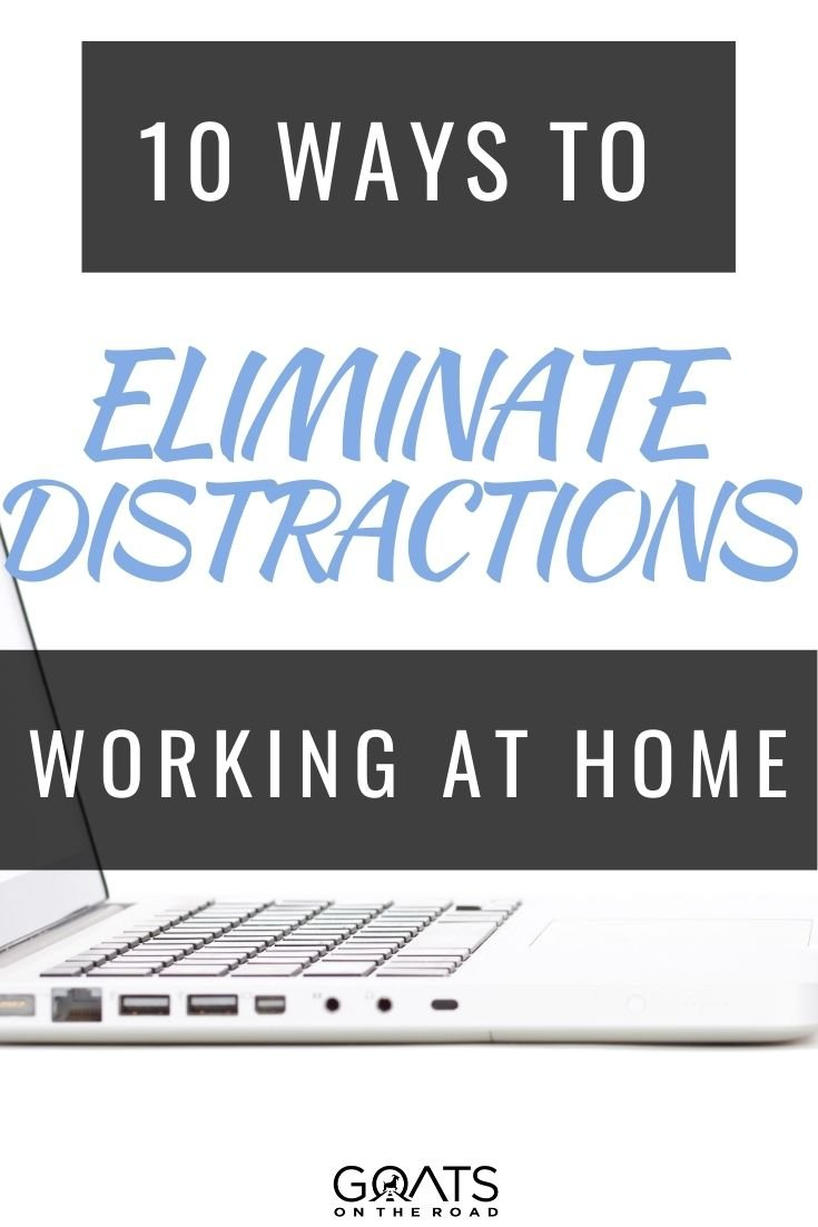 10 Ways to Eliminate Distractions When Working at Home
