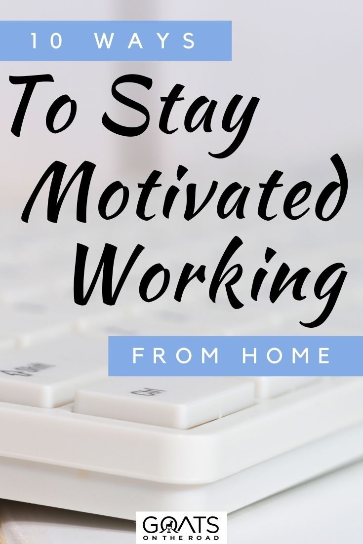"""""""10 Ways To Stay Motivated Working From Home"""