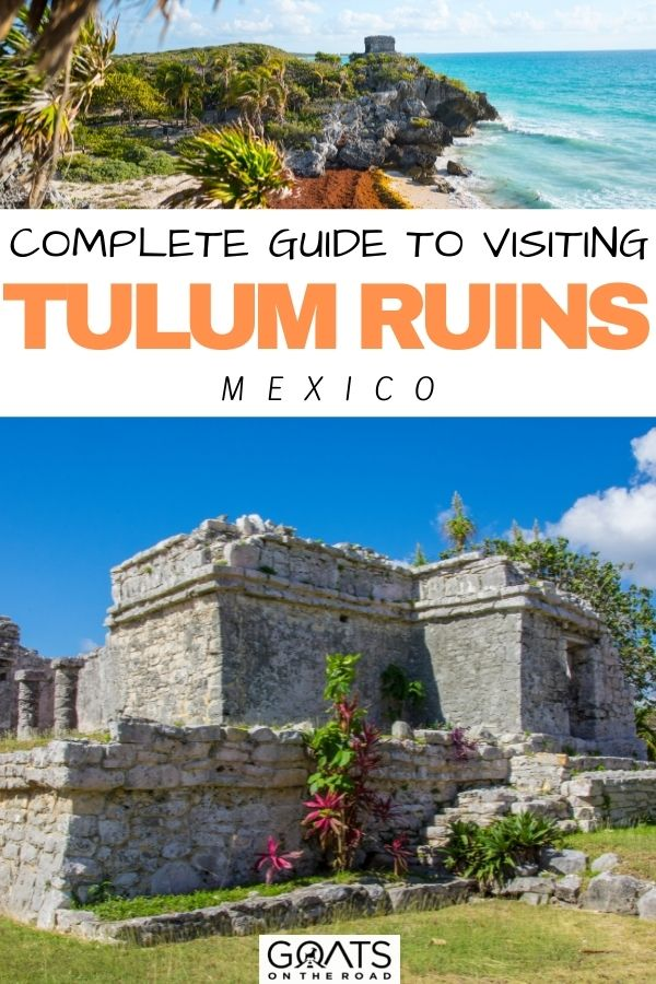 """""""Complete Guide To Visiting Tulum Ruins in Mexico"""