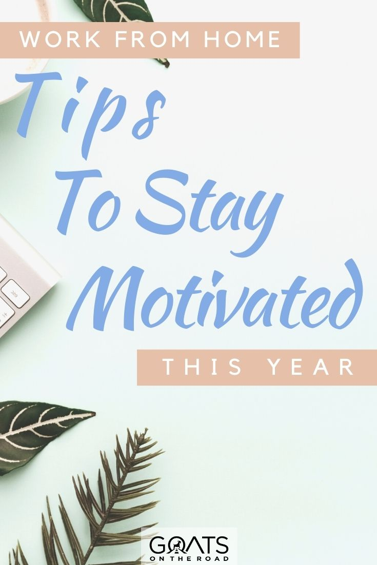 """""""Work From Home Tips To Stay Motivated This Year"""