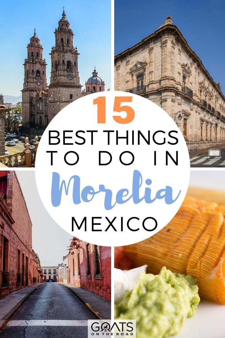 15 Best Things To Do in Morelia Mexico