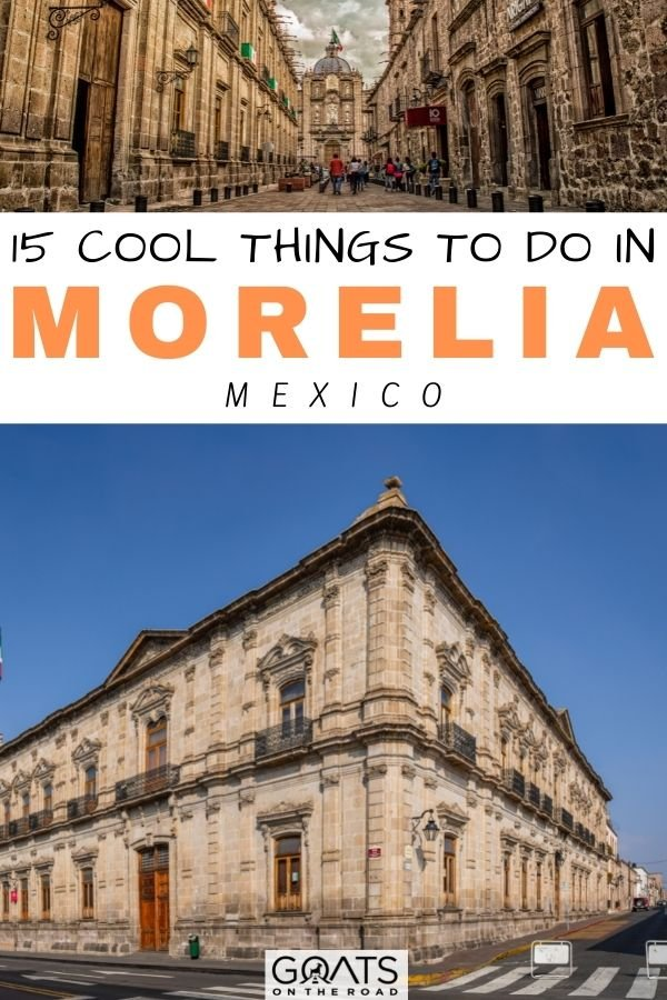 """""""15 Cool Things to Do in Morelia Mexico"""